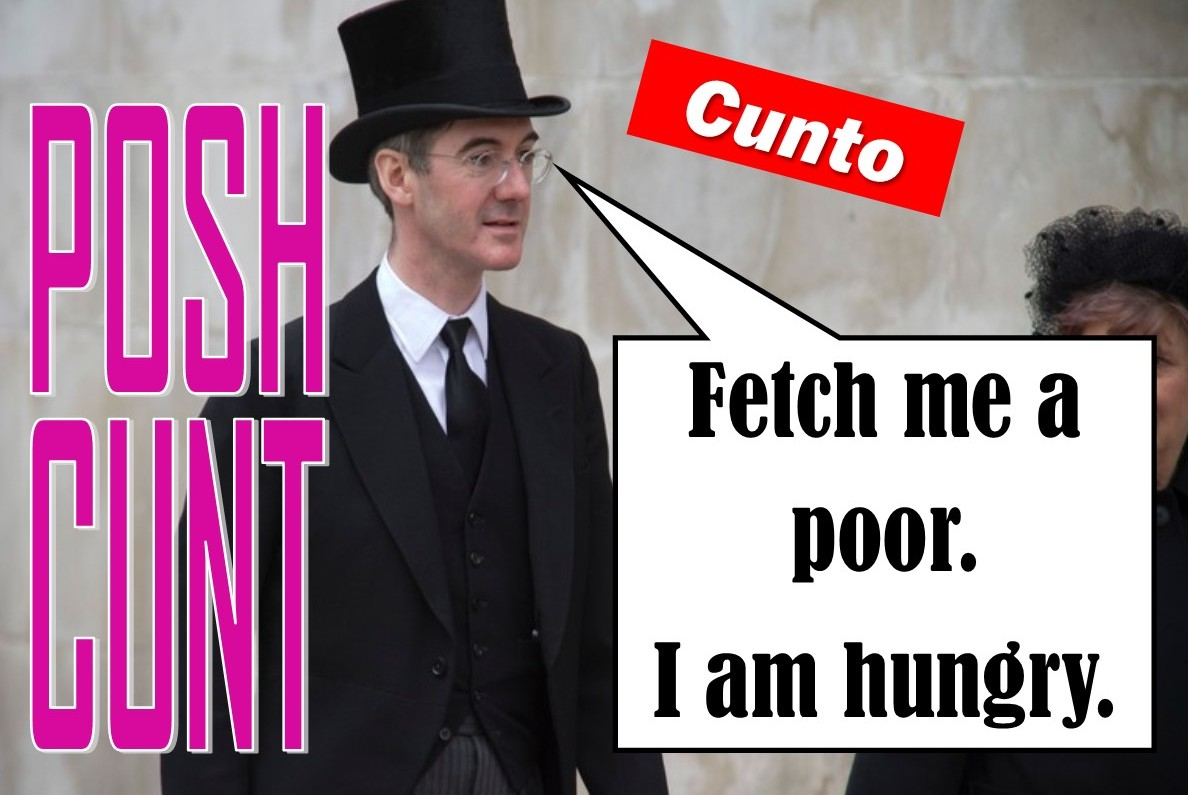 Jacob Rees Mogg Is A Cunt