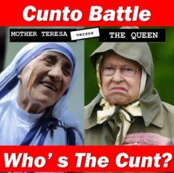 Mother Teresa v The Queen Cunt Battle